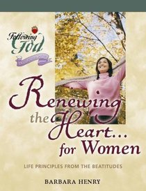 Renewing the Heart For Women (Following God: Discipleship Series)