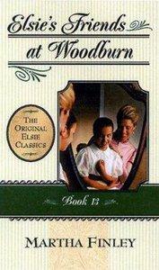 Elsies Friends At Woodburn (#13 in Elsie Dinsmore Series)