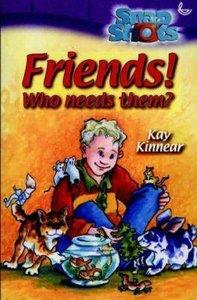 Friends! Who Needs Them? (Snapshot Series)
