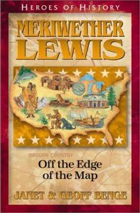 Meriwether Lewis - Off the Edge of the Map (Heroes Of History Series)