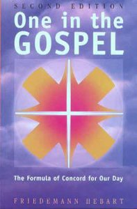 One in the Gospel: The Formula of Concord For Our Day