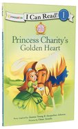 Princess Charitys Golden Heart (I Can Read!1/princess Parables Series)