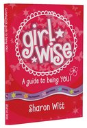Girl Wise: A Guide To Being You!