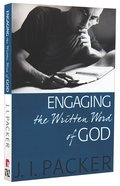 Engaging the Written Word of God (Collected Shorter Writings Of J I Packer Series)