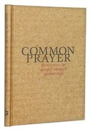 Common Prayer: Resources For Gospel-Shaped Gatherings