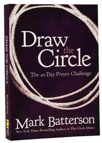 The Draw the Circle; 40 Day Prayer Challenge