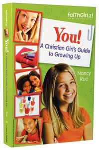 You, a Christian Girls Guide to Growing Up (Faithgirlz! Series)
