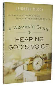 A Womans Guide to Hearing Gods Voice: Finding Direction and Peace Through the Struggles of Life