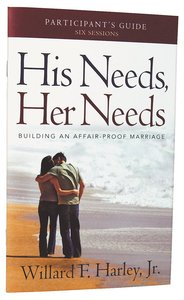 His Needs, Her Needs: Building An Affair-Proof Marriage (Participants Guide)