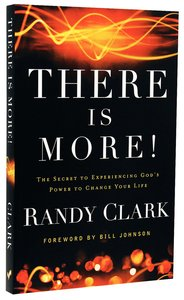 There is More!: The Secret to Experiencing Gods Power to Change Your Life