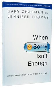 When Sorry Isnt Enough - Making Things Right With Those You Love