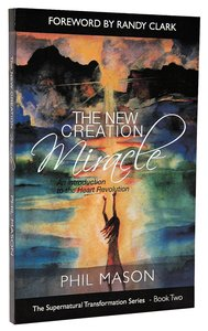 The New Creation Miracle (#02 in Supernatural Transformation Series)