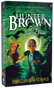 Hunter Brown and the Eye of End (#03 in Codebearers Series)