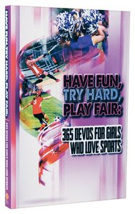 Have Fun, Try Hard, Play Fair:365 Devos For Girls Who Love Sports