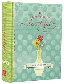 Journal: Do Something Beautiful Each Day, a 365 Day Journal