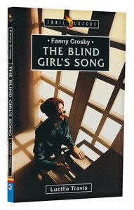 Fanny Crosby - the Blind Girls Song (Trail Blazers Series)
