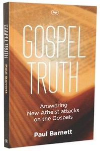 Gospel Truth: Answering New Atheist Attacks on the Gospels