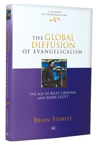 Global Diffusion of Evangelicalism (#05 in History Of Evangelicalism Series)
