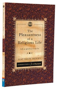 Pleasantness of a Religious Life, The: Life as Good as It Can Be (Christian Heritage Puritan Series)