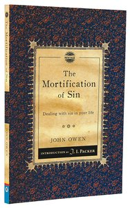 Mortification of Sin, The: Dealing With Sin in Your Life (Christian Heritage Puritan Series)