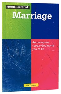 The Gospel-Centered Marriage (Gospel Centred Series)