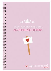 Girls Princess A6 Spiral Notepads: Gods Chosen Princess, All Things Are Possible