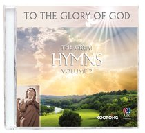 The Great Hymns - Volume 2 (To The Glory Of God Series)