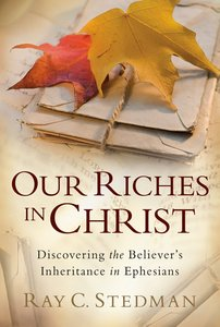 Our Riches in Christ: Discovering the Believers Inheritance
