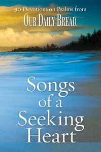 Songs For a Seeking Heart:90 Devotions on the Psalms From Our Daily Bread