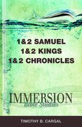 1 & 2 Samuel, 1 & 2 Kings, 1 & 2 Chronicles (Immersion Bible Study Series)