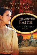 Undaunted Faith (#04 in Seasons Of Redemption Series)