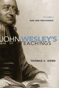 God, Providence, and Man (#01 in John Wesley Teachings Series)