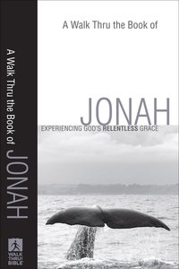 A Walk Thru the Book of Jonah (Walk Thru The Bible Series)