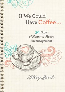 If We Could Have Coffee...:30 Days of Heart-To-Heart Encouragement (Ebook Shorts)
