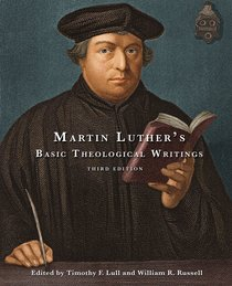 Martin Luthers Basic Theological Writings (Third Edition)