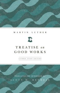 Treatise on Good Works Luther