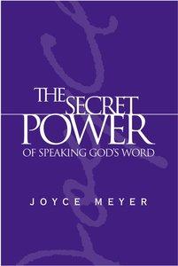 The Secret Power of Speaking Gods Word