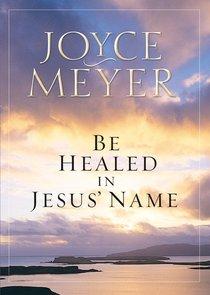 Be Healed in Jesus Name