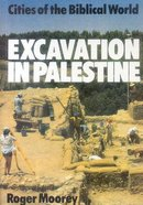 Excavation in Palestine (Cities Of The Biblical World Series)