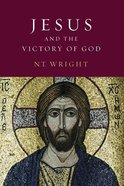 Jesus and the Victory of God (#02 in Christian Origins And The Question Of God Series)
