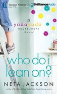Who Do I Lean On? (Unabridged, 9 CDS) (#03 in Yada Yada House Of Hope Audio Book Series)