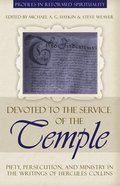 Devoted to the Service of the Temple (Profiles In Reformed Spirituality Series)