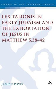 Lex Talionis in Early Judaism and the Exhortation of Jesus in Matthew 5:38-42 (Journal For The Study Of The New Testament Supplement Series)