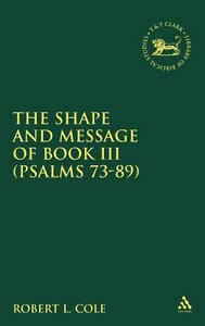 The Shape and Message of Book III  (Psalm 73-89) (Journal For The Study Of The Old Testament Supplement Series)