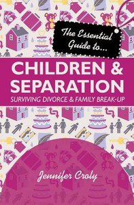 The Essential Guide to Children and Separation