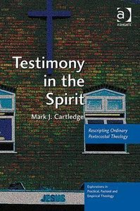 Testimony in the Spirit Rescripting Ordinary Pentecostal Theology
