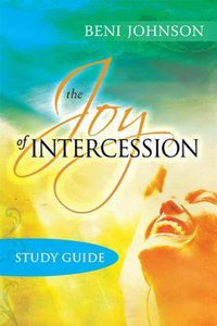The Joy of Intercession: Becoming a Happy Intercessor (Study Guide)