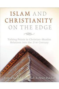 Islam and Christianity on the Edge: Talking Points in Christian Muslim Relations Into the 21St Century