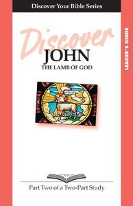 John (Leader Guide, 12 Sessions, Intermediate) (Volume 2) (Discover Your Bible Series)