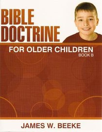 Bible Doctrine For Older Children (Ages 11+) (Book B, 11-20)